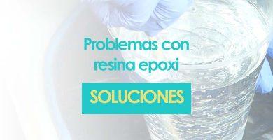 Problemas con resina epoxi y soluciones